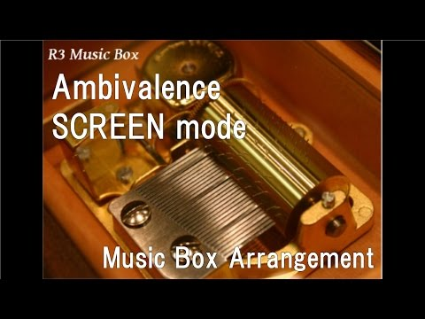 Ambivalence/SCREEN mode [Music Box] (Anime