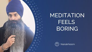 How to meditate when meditation is boring