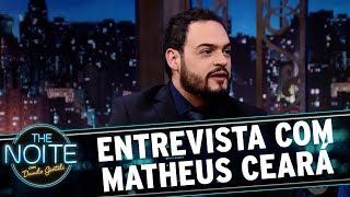 Entrevista com Matheus Ceará | The Noite (26/10/17)