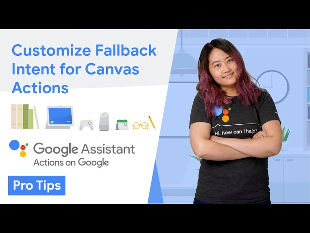 Customize fallback intents for Interactive Canvas Actions (AoG Pro Tips)