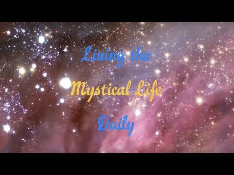 Intro into Living the Mystical Life Daily Teaching Series: Part 2