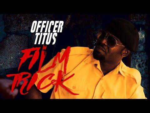 Video (skit): Officer Titus – Film Trick
