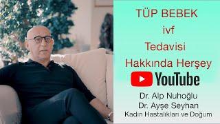 Tüp Bebek (ivf) Tedavisi | Aşamaları | Maliyeti | Doktoru | Dr.Alp Nuhoğlu | Dr. Ayşe Seyhan