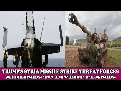 TRUMP'S SYRIA MISSILE STRIKE THREAT FORCES AIRLINES TO DIVERT PLANES|| WORLD NEWA RADIO
