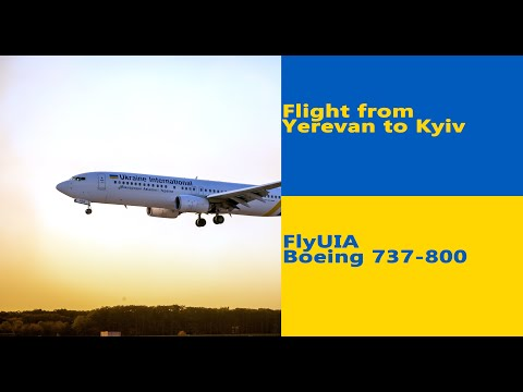 Flight From Yerevan(Armenia) To Kiev(Ukraine) | FlyUIA | Boeing 737-800