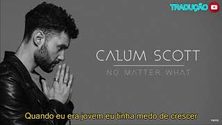 Calum Scott - No Matter What (Tradução/Legendado)