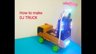 How to make small DJ Truck at home 2019 | Small DJ Truck Kaise Banaye | Tech Toyz