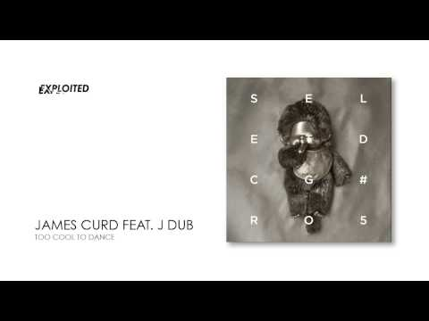 James Curd Feat J Dub - Too Cool to dance | Exploited