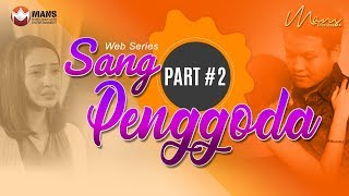 SANG PENGGODA - Web Series (Part 2)