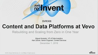 AWS re:Invent 2016: Content and Data Platforms at Vevo: Rebuilding and Scaling from Zero (SVR308)
