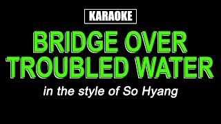Karaoke - 반주곡 - Bridge Over Troubled Water - So Hyang | 소향