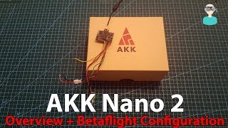 AKK Nano2 VTX - Overview And Betaflight OSD configuration