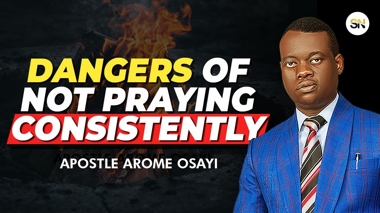 Download 2 DANGERS OF NOT PRAYING CONSISTENTLY   APOSTLE AROME OSAYI