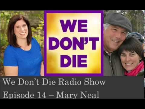 Episode 14 Dr. Mary Neal on We Don't Die Radio Show
