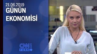 Günün Ekonomisi 21 06 2019 Cuma