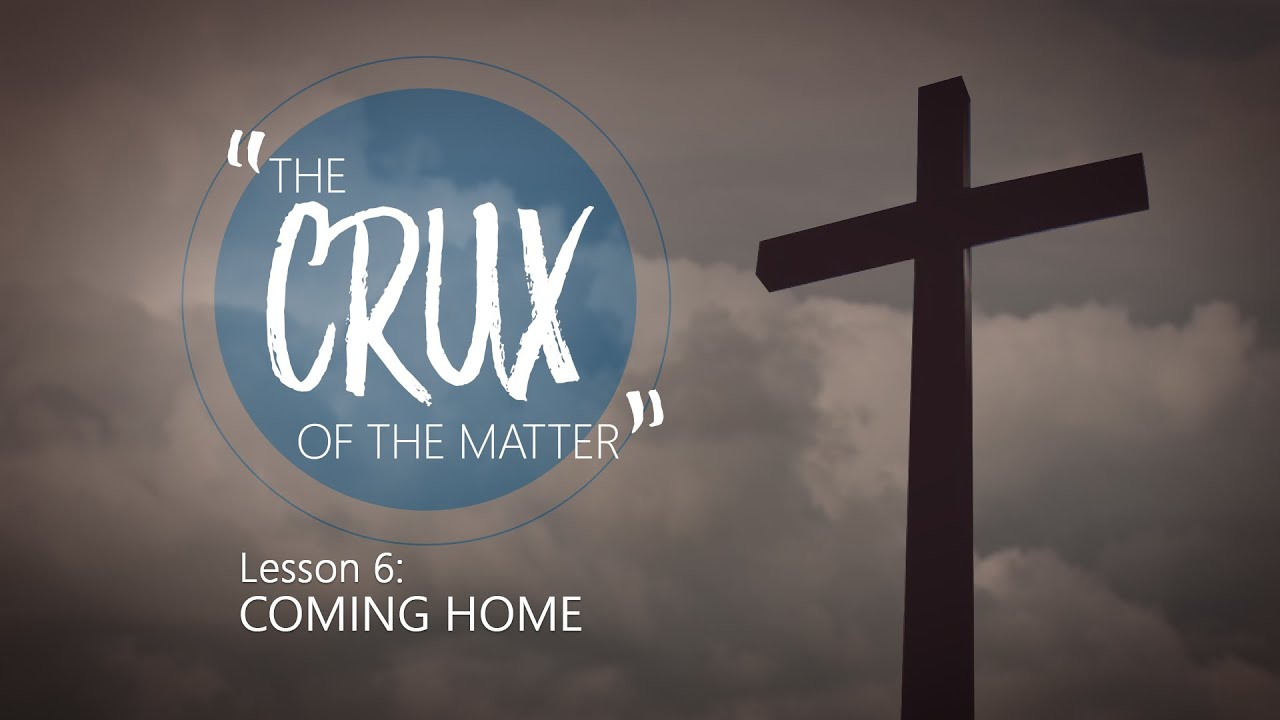 Download 6. Coming Home | The Crux of the Matter