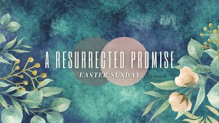 A Resurrected Promise | Pastor Ray Garcia | April 4, 2021