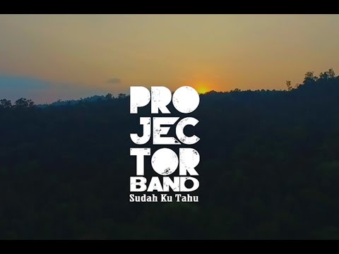 Projector Band - Sudah Ku Tahu (Official Music...