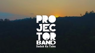 Projector Band - Sudah Ku Tahu (Official Music Video)