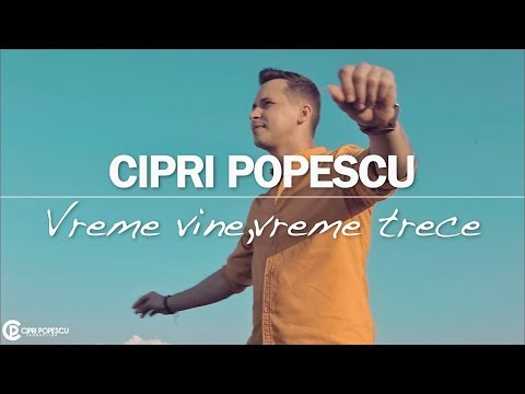 Cipri Popescu - Vreme vine,vreme trece... #hit2018