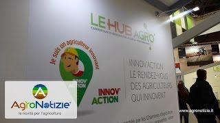#SIMA2017 Innovazione in agricoltura con Le HubAgro - Francia