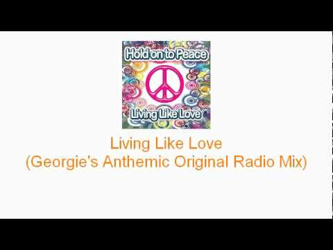 Hold on to Peace - Living Like Love (Georgie's Anthemic Original Radio Mix)