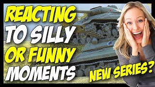 ► 🔥 REACTING To Silly/Funny Moments 🔥 - World of Tanks Edition [NEW SERIES?]