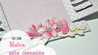 Tutorial marco ventana. Regalo de comunión | Scrapbookpasion