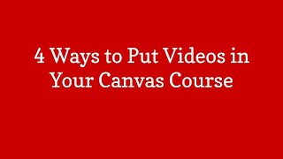 4 Ways to Put Videos in Your Canvas Course