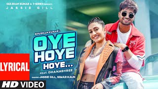 Jassie Gill: Oye Hoye Hoye (LYRICAL) Simar Kaur | Dhanashree| Avvy Sra | Happy R| Bhushan K| Arvindr
