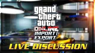 GTA Online: Import/Export DLC LIVE DISCUSSION - Prices of Vehicles, Garage Locations & More!