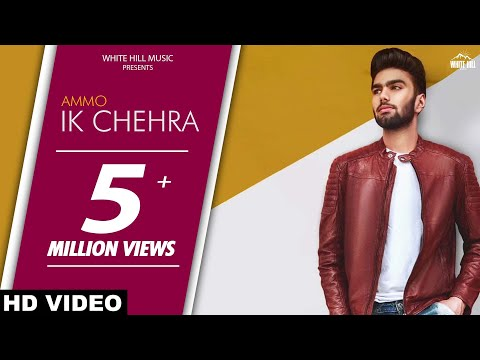 Ik Chehra (Full Song) Ammo-Ronn A -New Punjabi Songs 2018- Latest Punjabi Song 2018