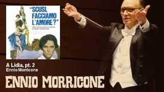 Ennio Morricone - A Lidia, pt. 2 - Scusi Facciamo L