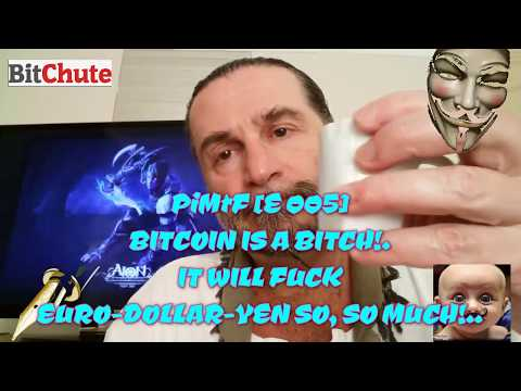 PiMtF [E 005] BITCOIN IS A BITCH!.. IT WILL FUCK EURO DOLLAR YEN SO, SO MUCH!..