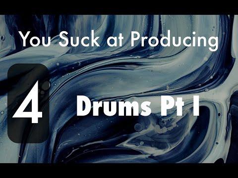 You Suck at Producing: Creating Drum Beats Pt I