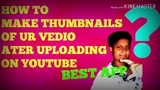 HOW TO ADD THUMBNAIL IN OUR VEDIO AFTER  UPLOADING ON YOUTUBE