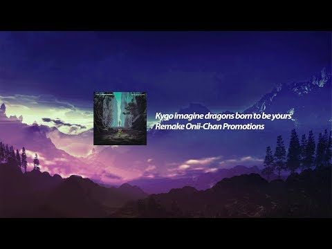 Kygo & Imagine Dragons - Born To Be Yours Remake Onii-Chan Promotions
