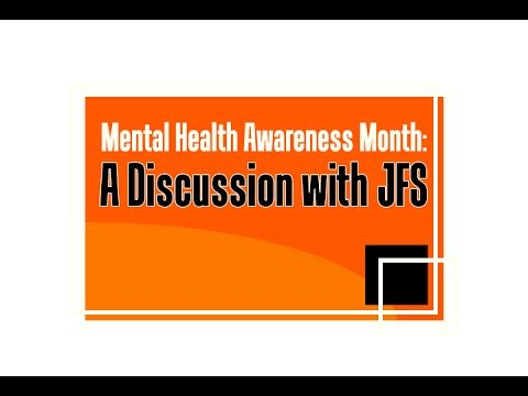 Mental Health Awareness Month: A Discussion with JFS (April 2017)