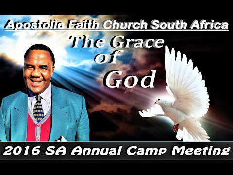 Apostolic Faith Church South Africa. Sa Camp 2016. The Grace of God. (Rev Monese )
