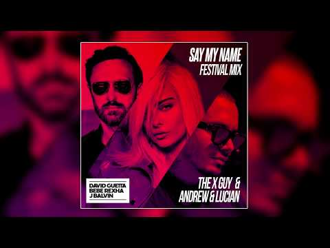 David Guetta, Bebe Rexha & J Balvin - Say My Name (The X Guy X Andrew & Lucian Festival Mix)