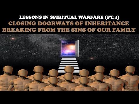 LESSONS IN SPIRITUAL WARFARE (pt. 4) CLOSING DOORWAYS OF INHERITANCE