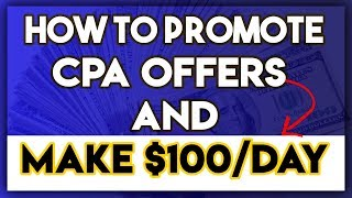 How To Promote CPA Offers & Make $100/Day In 2019 [GUARANTEED]