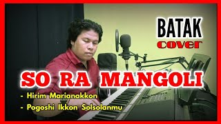 Download lagu SO RA MANGOLI - HIRIM MARIANAKKON - POGOSHI IKKON SOLSOLANMU   - Cover by : Afdy James Siallagan