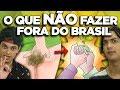 COSTUMES BRASILEIROS QUE VOCÊ NÃO DEVE FAZER EM OUTROS ...