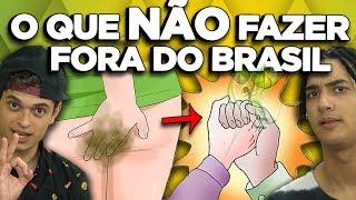 COSTUMES BRASILEIROS QUE VOCÊ NÃO DEVE FAZER EM OUTROS PAÍSES
