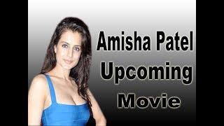 Amisha Patel Upcoming Movies 2018