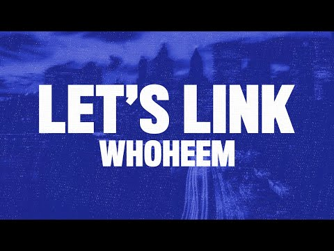 WhoHeem - Lets Link (Lyrics Video)