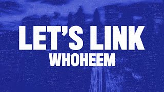 WhoHeem - Lets Link (Lyrics Video)