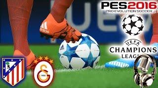 ATLETICO MADRID-GALATASARAY Şampiyonlar Ligi Maçı | PES 2016 Türkçe spikerli