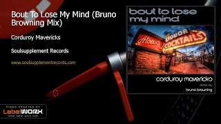 Corduroy Mavericks - Bout To Lose My Mind (Bruno Browning Mix)